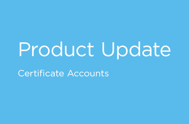 "Text reading ""Product Update: Certificate Accounts"""