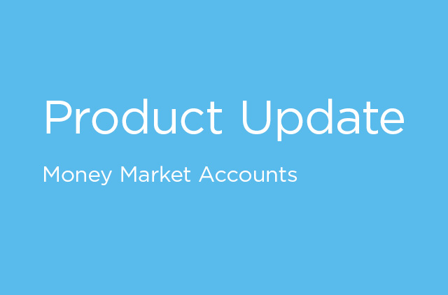 Text: Product Update - Money Market Accounts
